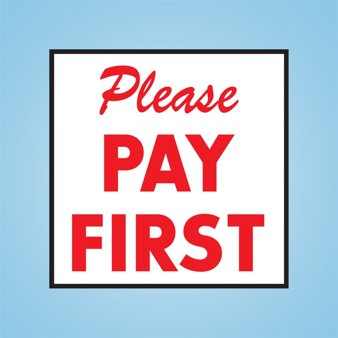 """6"""" X 6"""" Decal - PLEASE PAY FIRST 
